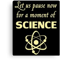 Pause for a Moment of Science Canvas Print