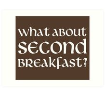 What About Second Breakfast Art Print