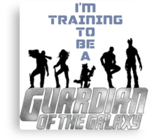 I'm Training to be a Guardian of the Galaxy Canvas Print