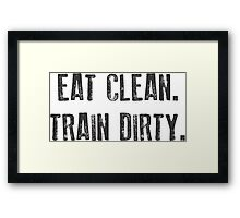 EAT CLEAN. TRAIN DIRTY. Framed Print