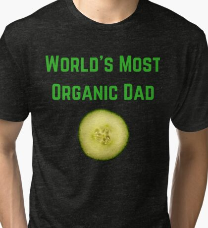 World's Most Organic Dad Tri-blend T-Shirt