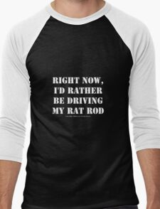 Right Now, I'd Rather Be Driving My Rat Rod - White Text Men's Baseball ¾ T-Shirt