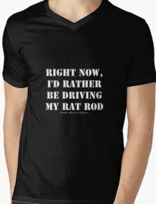 Right Now, I'd Rather Be Driving My Rat Rod - White Text Mens V-Neck T-Shirt