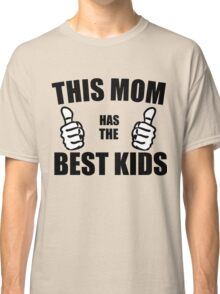 THIS MOM HAS THE BEST KIDS Classic T-Shirt