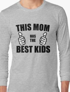 THIS MOM HAS THE BEST KIDS Long Sleeve T-Shirt