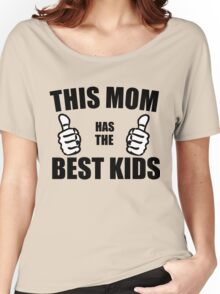THIS MOM HAS THE BEST KIDS Women's Relaxed Fit T-Shirt