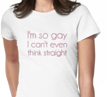 I'm So Gay I Can't Even Think Straight Womens Fitted T-Shirt