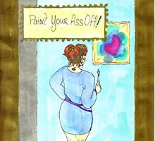 Paint Your @$$ Off by Lupe Woody