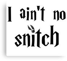 I ain't no snitch  Canvas Print
