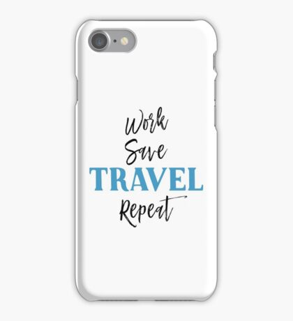 Work, Save, Travel, Repeat iPhone Case/Skin