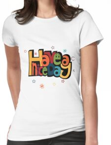 Have a Nice Day Womens Fitted T-Shirt