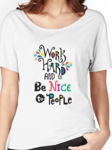 Work Hard & Be Nice To People  Women's Relaxed Fit T-Shirt