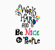 Work Hard & Be Nice To People  Unisex T-Shirt