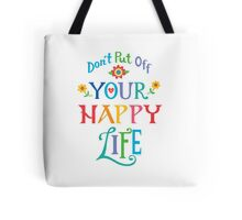 Don't Put Off Your Happy Life Tote Bag