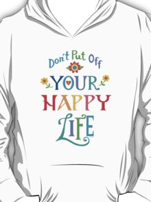 Don't Put Off Your Happy Life T-Shirt
