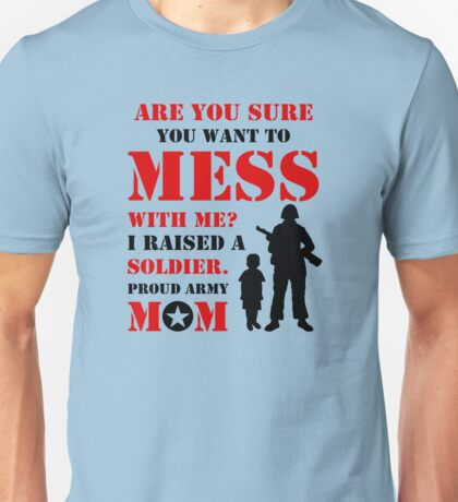 Are You Sure You Want to Mess with Me? Proud Army Mom Unisex T-Shirt