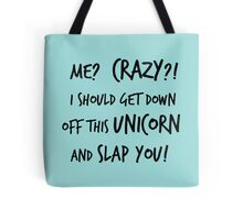 Me? Crazy? I Should Get Down Off This Unicorn And Slap You Tote Bag