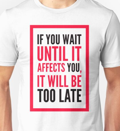 Too Late Unisex T-Shirt