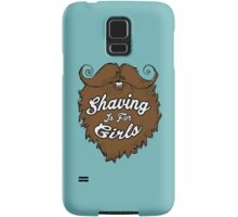 Shaving Is For Girls Samsung Galaxy Case/Skin
