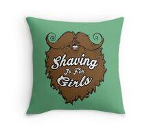 Shaving Is For Girls Throw Pillow