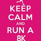 Keep Calm and Run a 8k Female (DS) by rachaelroyalty