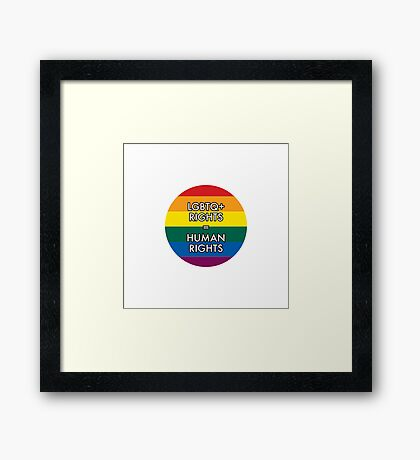LGBTQ RIGHTS ARE HUMAN RIGHTS Framed Print