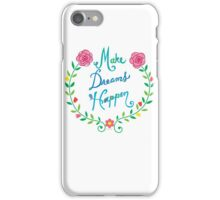 Make Dreams Happen iPhone Case/Skin