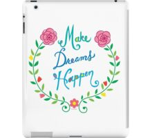 Make Dreams Happen iPad Case/Skin