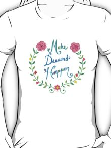Make Dreams Happen T-Shirt