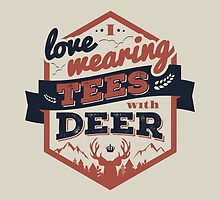 I LOVE WEARING TEES WITH DEER by snevi