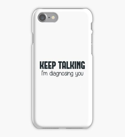 Keep Talking I'm Diagnosing You iPhone Case/Skin