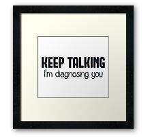 Keep Talking I'm Diagnosing You Framed Print