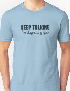 Keep Talking I'm Diagnosing You Unisex T-Shirt