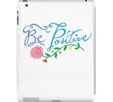 Be Positive iPad Case/Skin