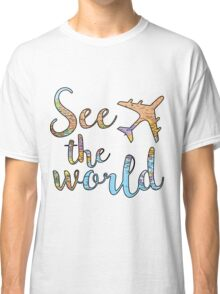 See the world Classic T-Shirt