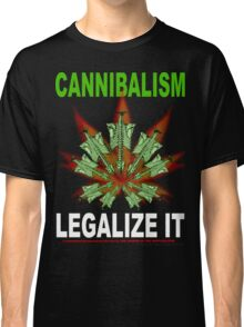 Cannibalism - Legalize It Classic T-Shirt