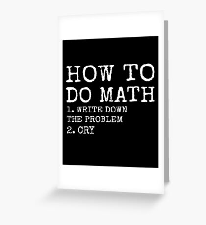 How To Do Math - Funny Math shirts Greeting Card