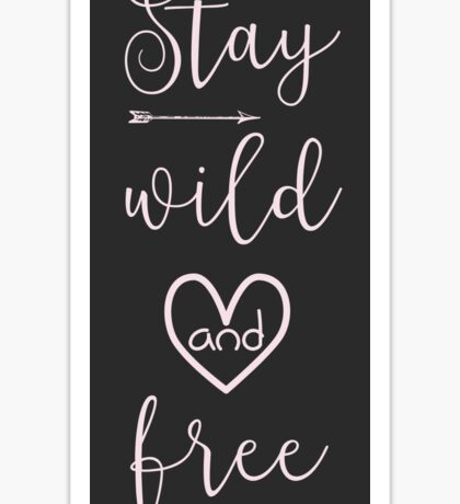 Stay Wild and Free - Inspirational Quote Sticker