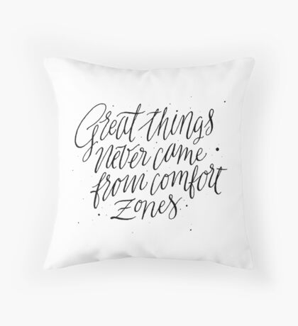Great Things Never Came From Comfort Zones Throw Pillow
