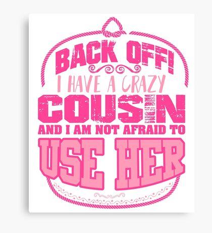 Back off! I have a crazy cousin Canvas Print