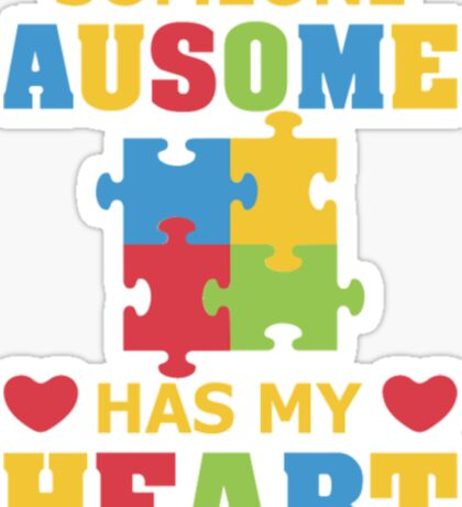 Some Ausome Has My Heart- Autism Awareness Shirts Sticker