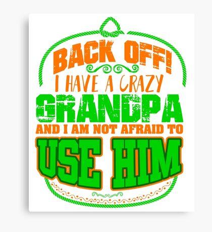 Back off! I have a crazy Grandpa Canvas Print