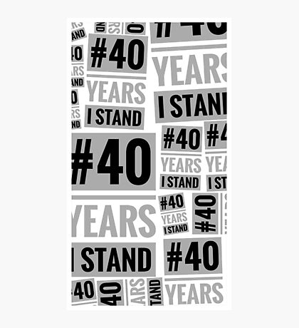 #40YEARSISTAND - 40 YEARS I STAND (Black, Gray, White) Photographic Print