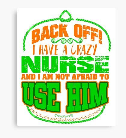 Back off! I have a crazy nurse Canvas Print