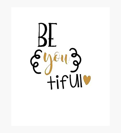 Beautiful Be You tiful Photographic Print