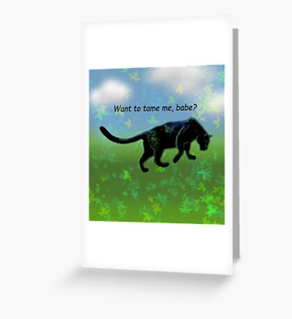 Want to tame me? Greeting Card