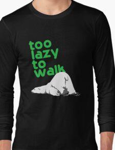too lazy to walk Long Sleeve T-Shirt
