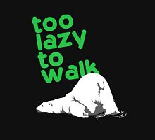 too lazy to walk Unisex T-Shirt