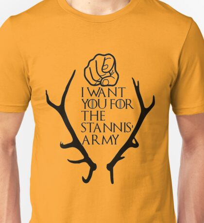 Game of Thrones - I want you for the Stannis' Army Unisex T-Shirt