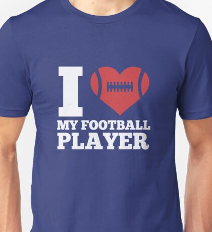 I Love My Football Player Unisex T-Shirt